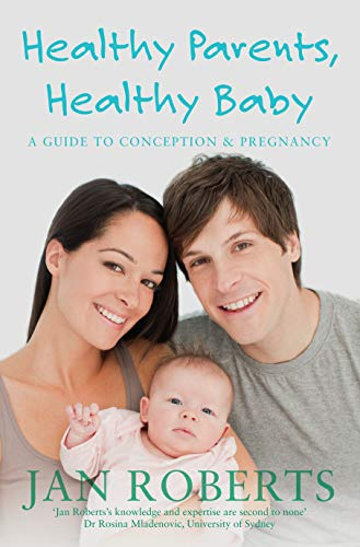 9781742752174: Healthy Parents, Healthy Baby: A Guide to Conception & Pregnancy