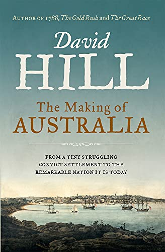 9781742757674: The Making of Australia: From a Tiny Struggling Convict Settlement to the Remarkable Nation it is Today