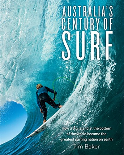 9781742758282: Australia's Century of Surf: How a Big Island at the Bottom of the World Became the Greatest Surfing Nation on Earth