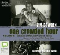 9781742851761: One Crowded Hour: Neil Davis - Combat Cameraman (1934-1985)