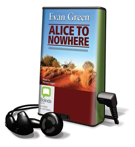 Alice to Nowhere [With Earbuds] (Playaway Adult Fiction) (1742851878) by Evan Green