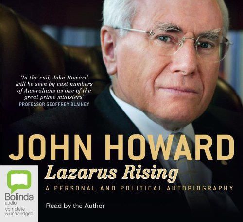 Lazarus Rising: A Personal and Political Autobiography (174285317X) by John Howard