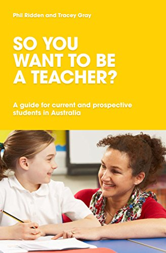 So You Want to be a Teacher? A guide for current and prospective students in Australia (Paperback):...