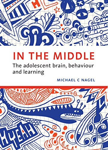In the Middle: The Adolescent Brain, Behaviour and Learning: Nagel, Michael C.