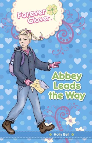 Abbey Leads the Way (Forever Clover): Bell, Holly