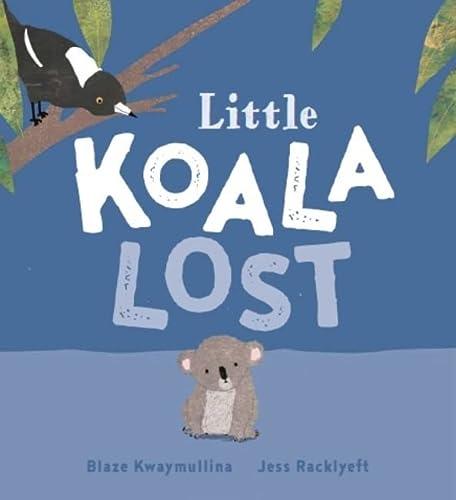 Little Koala Lost (Hardcover): Blaze Kwaymullina