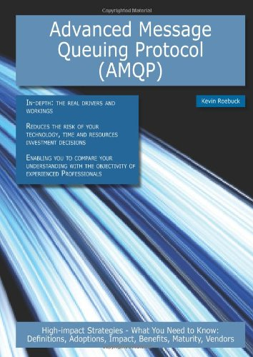 Advanced Message Queuing Protocol (AMQP): High-impact Strategies: Kevin Roebuck