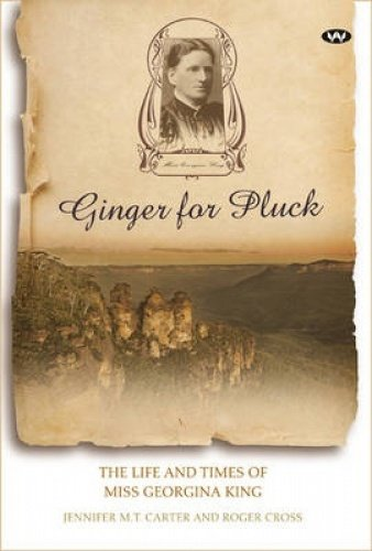 9781743051719: Ginger for Pluck: The life and times of Miss Georgina King