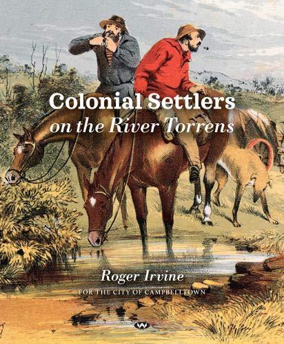 Colonial Settlers on the River Torrens (Paperback): Roger Irvine