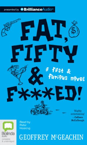 Fat, Fifty & F***ed!: A Fast & Furious Novel: Geoffrey McGeachin