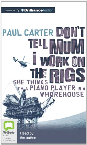 9781743141427: Don't Tell Mum I Work on the Rigs: She Thinks I'm a Piano Player in a Whorehouse