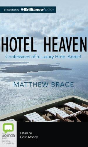 Hotel Heaven: Confessions of a Luxury Hotel Addict: Brace, Matthew
