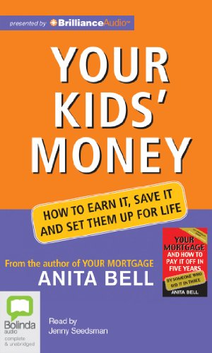 Your Kids' Money: How to Earn It, Save It and Set Them Up for Life: Bell, Anita