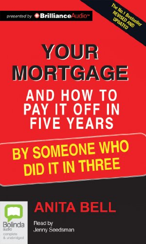 Your Mortgage and How to Pay It Off in Five Years: By Someone Who Did It in Three: Bell, Anita