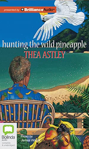 Hunting the Wild Pineapple: Thea Astley