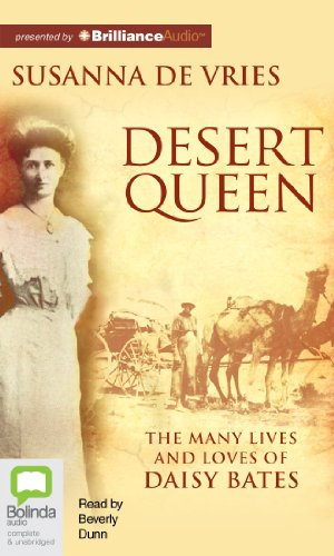 Desert Queen: The Many Lives and Loves of Daisy Bates: De Vries, Susanna