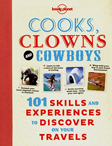 Cooks, Clowns and Cowboys: 101 Skills & Experiences to Discover on Your Travels (Lonely Planet ...