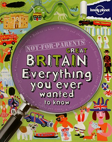 9781743214169: Not For Parents Great Britain: Everything You Ever Wanted to Know (Lonely Planet Kids)