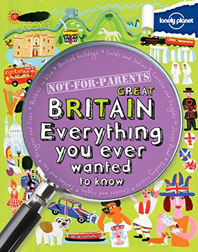9781743214213: Not For Parents Great Britain: Everything You Ever Wanted to Know (Lonely Planet Kids)