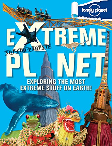 Not For Parents Extreme Planet (Lonely Planet Not for Parents): Lonely Planet