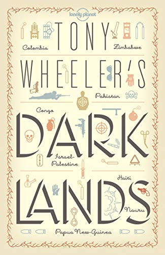 9781743218464: Tony Wheeler's Dark Lands (Lonely Planet Travel Literature)