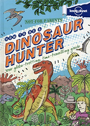 9781743219072: Not For Parents How to be a Dinosaur Hunter (Lonely Planet Kids)