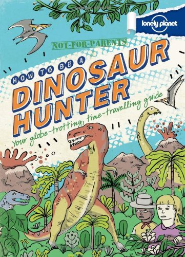 9781743219089: Not for Parents How to Be a Dinosaur Hunter (Lonely Planet Not for Parents)