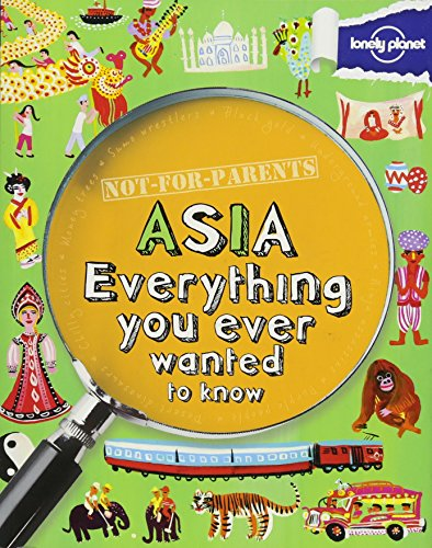 9781743219102: Not For Parents Asia: Everything You Ever Wanted to Know (Lonely Planet Kids)