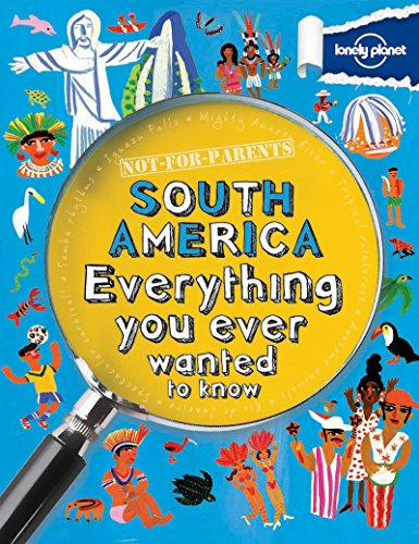 9781743219157: Not For Parents South America: Everything You Ever Wanted to Know (Lonely Planet Kids)