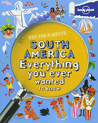 9781743219164: Not for Parents South America: Everything You Ever Wanted to Know (Lonely Planet Not-for-parents)