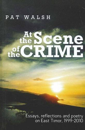 9781743240021: At The Scene Of The Crime: Essays Reflections And Poetry on East Timor 1999-2010