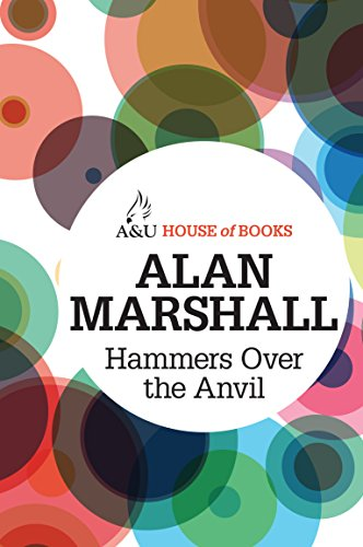 Hammers Over the Anvil (1743311990) by Alan Marshall
