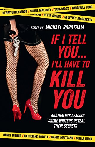 9781743313480: If I Tell You . . . I'll Have to Kill You: Australia's Leading Crime Writers Reveal Their Secrets