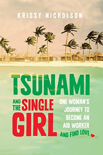 Tsunami and the Single Girl: One Woman's Journey to Become an Aid Worker and Find Love: Krissy...