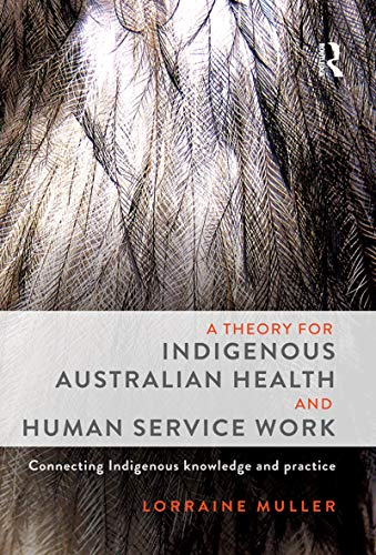 9781743317198: Theory for Indigenous Australian Health and Human Service Work: Connecting Indigenous Knowledge and Practice