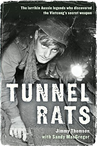 Tunnel Rats: The Larrikin Aussie Legends Who Discovered the Vietcong's Secret Weapon: Thomson,...