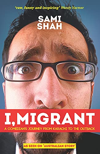 9781743319345: I, Migrant: A Comedian's Journey from Karachi to the Outback