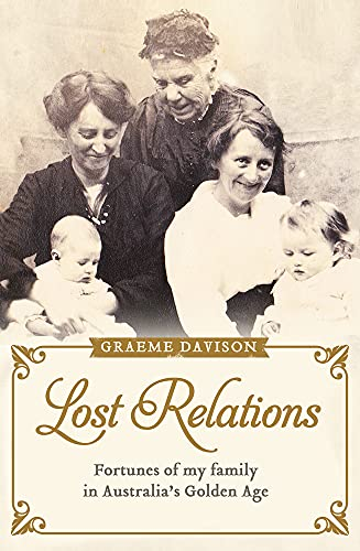 Lost Relations: Fortunes of My Family in Australia's Golden Age: Davison, Graeme