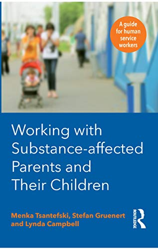 Working with Substance-Affected Parents and Their Children (Paperback): Menka Tsantefski