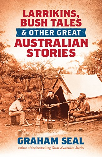 9781743319963: Larrikins, Bush Tales and Other Great Australian Stories