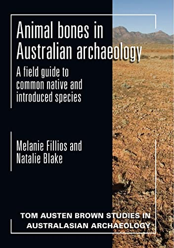 9781743324332: Animal bones in Australian archaeology: A field guide to common native and introduced species (Tom Austen Brown studies in Australasian archaeology)
