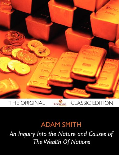 9781743339282: An Inquiry Into the Nature and Causes of the Wealth of Nations - The Original Classic Edition