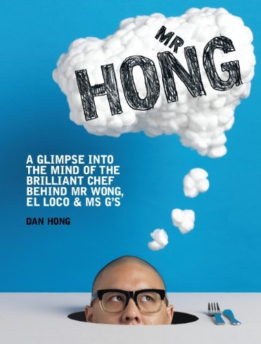 9781743360620: Mr Hong: A Glimpse into the Mind of the Brilliant Chef Behind Mr Wong, El Loco and Ms G's