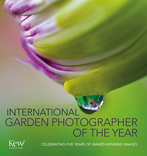 International Garden Photographer of the Year: Celebrating Five Years of Award-Winning Images: ...