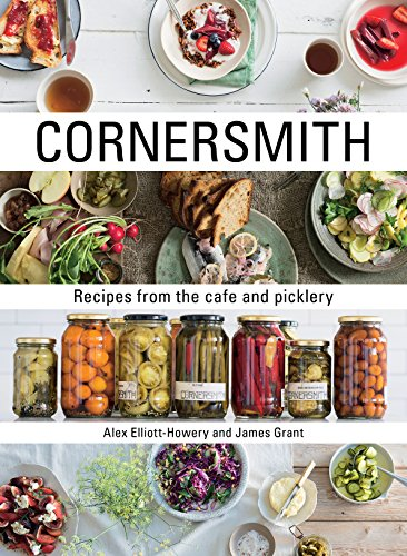 Cornersmith: Recipes from the Cafe and Picklery: Alex Elliott-Howery; James Grant