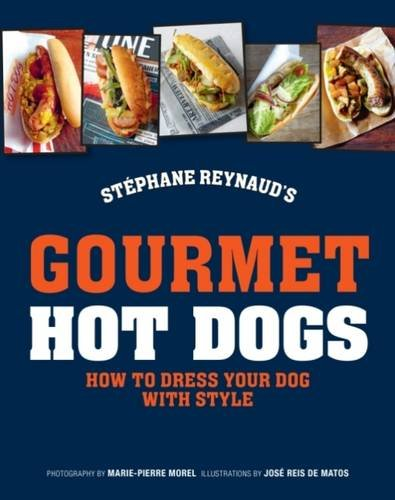 9781743363171: Stephane Reynaud's Gourmet Hot Dog: How to Dress Your Dog with Style
