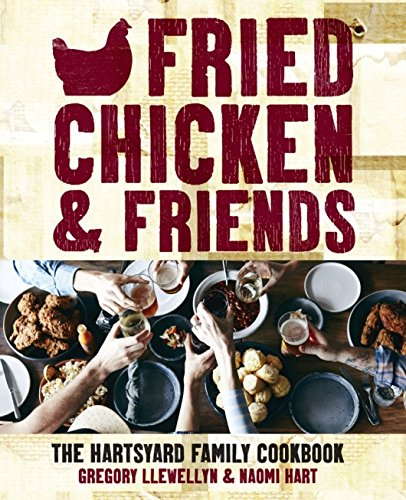 Fried Chicken And Friends: The Hartsyard Family Cookbook