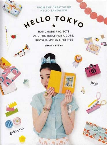 9781743365090: Hello Tokyo: Handmade Projects and Fun Ideas for a Cute, Tokyo-Inspired Lifestyle
