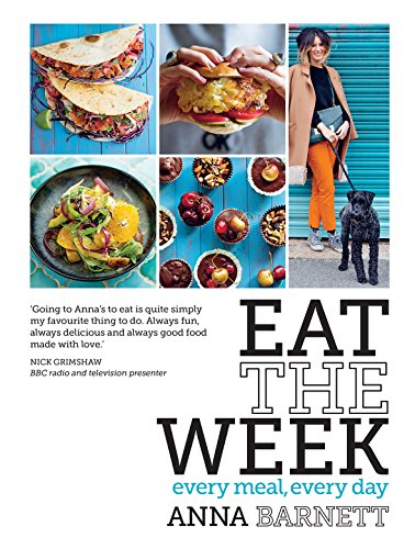Eat the Week: Every Meal, Every Day: Barnett, Anna