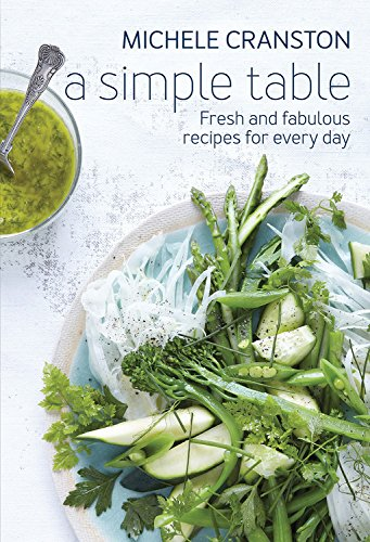 9781743365557: A Simple Table: Fresh and Fabulous Recipes for One Pot, Two Bowls, Four Plates or Many Platters